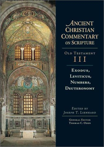 Exodus, Leviticus, Numbers, Deuteronomy : Ancient Christian Commentary on Scripture, Old Testament, Volume III, JOSEPH T. LIENHARD