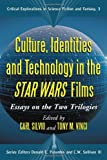 Culture, Identities and Technology in the <I>Star Wars</I> Films: Essays on the Two Trilogies (Critical Explorations in Science Fiction and Fantasy)