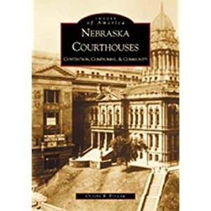 Nebraska Courthouses: Contention, Compromise, & Community  (NE)  (Images of America)