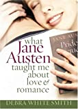 What Jane Austen Taught Me About Love and Romance (0736918892) by Smith, Debra White