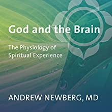 God and the Brain: The Physiology of Spiritual Experience  by Andrew Newberg Narrated by Andrew Newberg