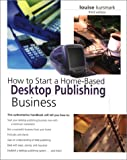How to Start a Home-Based Desktop Publishing Business, 3rd (Home-Based Business Series)