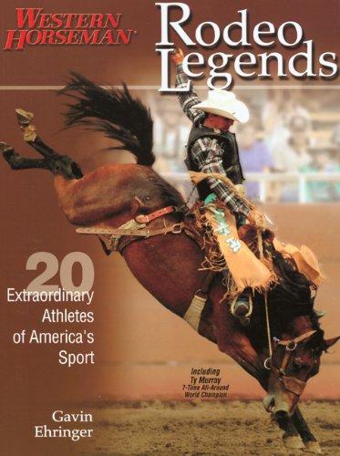 Rodeo Legends: Twenty Extraordinary Athletes of America's Sport (Western Horseman Books)