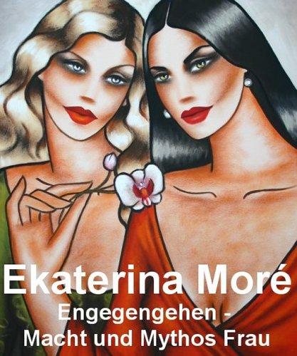 Entgegengehen - Macht und Mythos Frau. Bilder aus der Jahren 2005-2006