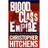 Blood, Class and Empire: The Enduring Anglo-American Relationshipby Christopher Hitchens