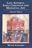 Late Antique, Early Christian, and Medieval Art (Meyer Schapiro Selected Papers) (0807612952) by Schapiro, Meyer
