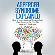 Asperger Syndrome Explained: How to Understand and Communicate When Someone You Love Has Asperger's Syndrome | [Sara Elliott Price]
