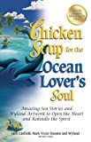 Jack Canfield Chicken Soup for the Ocean Lover's Soul: Amazing Sea Stories and Wyland Artwork to Open the Heart and Rekindle the Spirit (Chicken Soup for Soul)