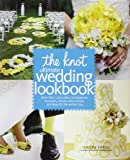 Carley Roney The Knot Ultimate Wedding Lookbook: More Than 1,000 Cakes, Centerpieces, Bouquets, Dresses, Decorations, and Ideas for the Perfect Day