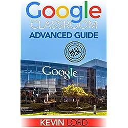 Google Classroom: Advanced Guide (Google Classroom, Google Guide, Google Classrooms, Google Drive) (English Edition)