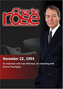 Charlie Rose with Ivan Reitman; Emma Thompson (November 22, 1994)