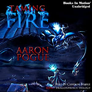 Taming Fire: Dragonprince Trilogy, Book 1 | [Aaron Pogue]