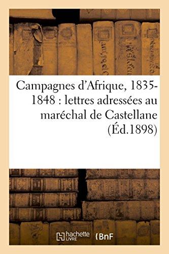 Campagnes d'Afrique, 1835-1848: lettres adressées au maréchal de Castellane (Sciences sociales)