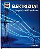Was ist was Bd. 024: Elektrizität. Megavolt und Supraleiter (WAS IST WAS Neue Ausgabe, Band 24)