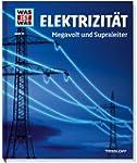 Was ist was Bd. 024: Elektrizit�t. Me...