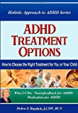 ADHD Treatment Options. How to Choose the Right Treatment for You or Your Child. Book and 2 CDs