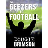The Geezers' Guide To Footballby Dougie Brimson