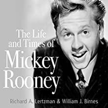 The Life and Times of Mickey Rooney Audiobook by Richard A. Lertzman, William J. Birnes Narrated by Pete Cross