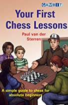 YOUR FIRST CHESS LESSONS: A SIMPLE GUIDE TO CHESS FOR ABSOLUTE BEGINNERS
