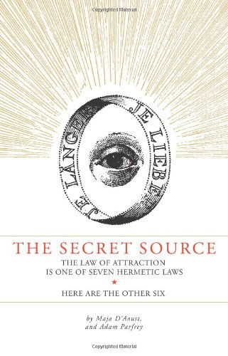 Secret Source: The Law of Attraction Is One of Seven Ancient Hermetic Laws: Here Are the Other Six