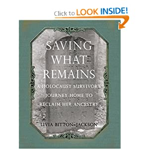 Saving What Remains: A Holocaust Survivor's Journey Home to Reclaim Her Ancestry Livia Bitton-Jackson