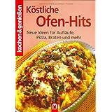 K�stliche Ofen-Hits: Neue Ideen f�r Aufl�ufe, Pizza, Braten und mehr (Kochen & Genie�en)