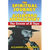 "The Spiritual Journey of Alejandro Jodorowsky: The Creator of El Topo: The Creator of ""El Topo"""
