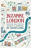 Bizarre London: Discover the Capital's Secrets & Surprises (English Edition)