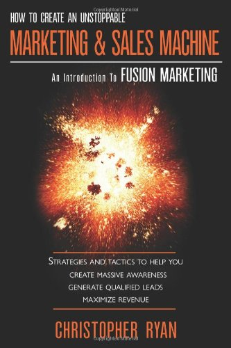 Buy How to Create an Unstoppable Marketing and Sales Machine An Introduction to Fusion Marketing098255169X Filter