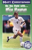 On the Field With... Mia Hamm (Matt Christopher Sports Bio Bookshelf (Prebound))