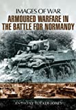 ARMOURED WARFARE IN THE BATTLE FOR NORMANDY (Images of War)