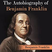 The Autobiography of Benjamin Franklin | Livre audio Auteur(s) : Benjamin Franklin Narrateur(s) : Kevin Theis