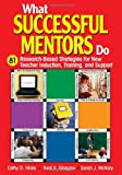 img - for What Successful Mentors Do: 81 Research-Based Strategies for New Teacher Induction, Training, and Support book / textbook / text book