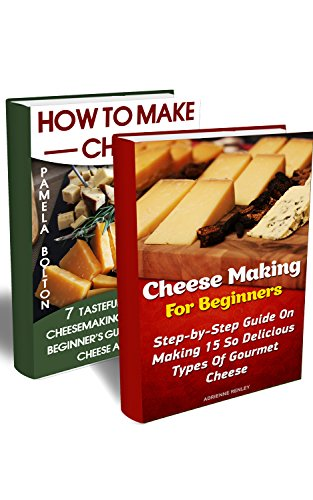 Cheese Making For Beginners Book Collection: Cheesemaking Recipes And Recipes With Gourmet Cheese: (Homemade Cheeses, Ricotta, Mozzarella, Chevre, Paneer-Even ... Milk Mozzarella, MAKE BRIE AND CAMEMBERT) by Adrienne Renley, Pamela Bolton