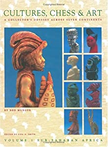 Cultures, Chess and Art: A Collector's Odyssey across Seven Continents: Sub-Saharan Africa, Vol. 1