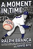 A Moment in Time: An American Story of Baseball, Heartbreak, and Grace