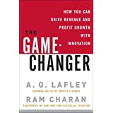 The Game-Changer: How You Can Drive Revenue and Profit Growth with Innovation ~ A.G. Lafley