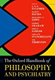 The Oxford Handbook of Philosophy and Psychiatry (Oxford Handbooks in Philosophy)