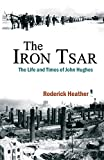 img - for The Iron Tsar: The Life and Times of John Hughes book / textbook / text book