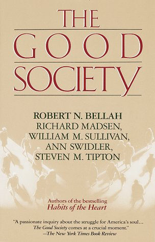 Good Society (Vintage), Robert N. Bellah, Richard Madsen, Steven M. Tipton, William M. Sullivan, Ann Swidler
