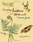 Creating Nature in Watercolor: An Artists Guide
