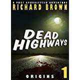 Dead Highways: Origins (A Post-Apocalyptic Adventure)