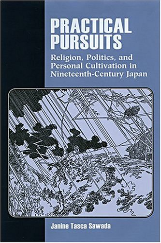 Practical Pursuits: Religion, Politics, and Personal Cultivation in Nineteenth-Century Japan