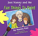 Just Nanny and Me & Fun Things To Paint