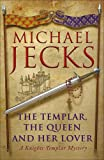 Michael Jecks The Templar, the Queen and Her Lover (Knights Templar Mysteries (Headline))