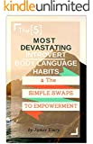 The 5 Most Devastating Body Language Habits & The Quick Swaps to Empowerment: How to Conquer Common Pitfalls with This Proven Guide (English Edition)