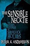 img - for The Sensible Necktie and other stories of Sherlock Holmes book / textbook / text book