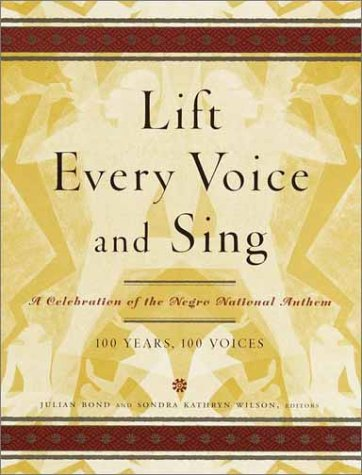 Lift Every Voice and Sing: A Celebration of the Negro National Anthem 100 Years100 Voices