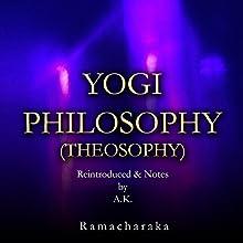 Yogi Philosophy (Theosophy) Audiobook by  Ramacharaka Narrated by Anne Kelly