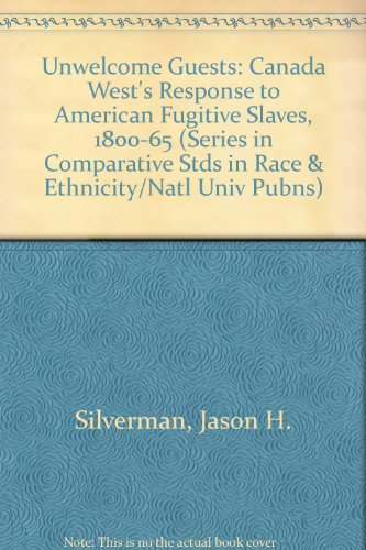Unwelcome Guests: Canada West's Response to American Fugitive Slaves, 1800-1865 (Series in Comparative Stds in Race &